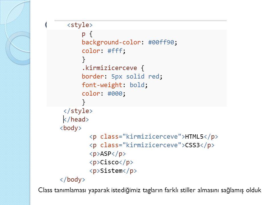 CSS3(Cascading Style Sheets) Class tanımlaması yaparak istedi ğ imiz tagların farklı stiller almasını sa ğ lamış olduk