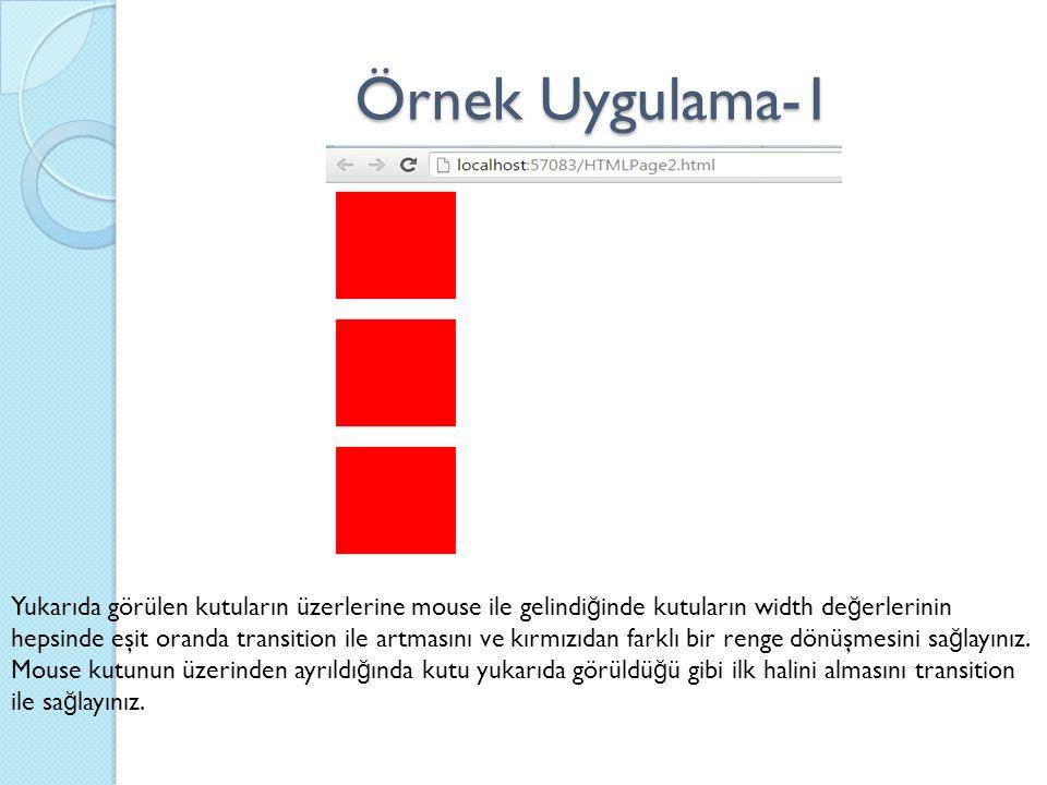 Örnek Uygulama-1 Yukarıda görülen kutuların üzerlerine mouse ile gelindi ğ inde kutuların width de ğ erlerinin hepsinde eşit oranda transition ile artmasını ve kırmızıdan farklı bir renge dönüşmesini sa ğ layınız.