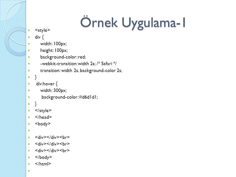 Örnek Uygulama-1 div { width: 100px; height: 100px; background-color: red; -webkit-transition: width 2s; /* Safari */ transition: width 2s, background-color 2s; } div:hover { width: 300px; background-color: #d6d1d1; }