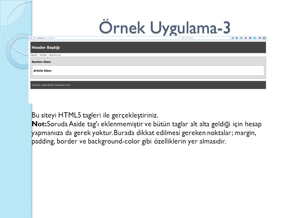 Örnek Uygulama-3 Bu siteyi HTML5 tagleri ile gerçekleştiriniz.