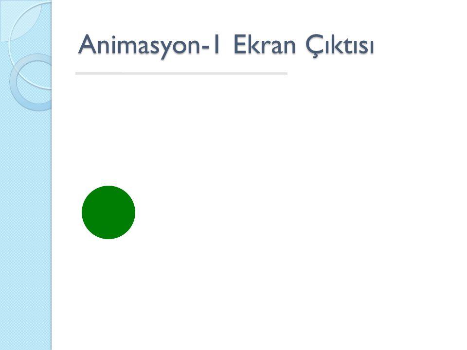 Animasyon-1 Ekran Çıktısı