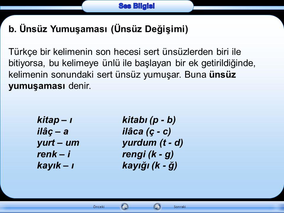 2. Ünsüz Uyumları a. Ünsüz Benzeşmesi (Ünsüz Sertleşmesi) Türkçe bir kelimenin son hecesi sert ünsüzlerden biri ile bitiyorsa, o kelimeye getirilecek