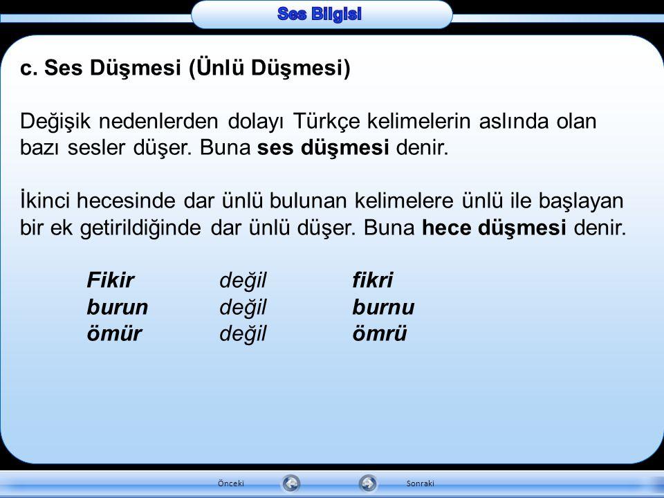 Özel isimlerin yazımında sert ünsüzlerin yumuşaması kuralına uyulmaz. Zonguldağ'ı değil Zonguldak'ı Karabüğ'e değil Karabük'e Ahmed'e değil Ahmet'e So