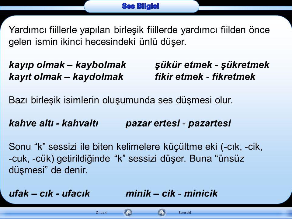 c. Ses Düşmesi (Ünlü Düşmesi) Değişik nedenlerden dolayı Türkçe kelimelerin aslında olan bazı sesler düşer. Buna ses düşmesi denir. İkinci hecesinde d