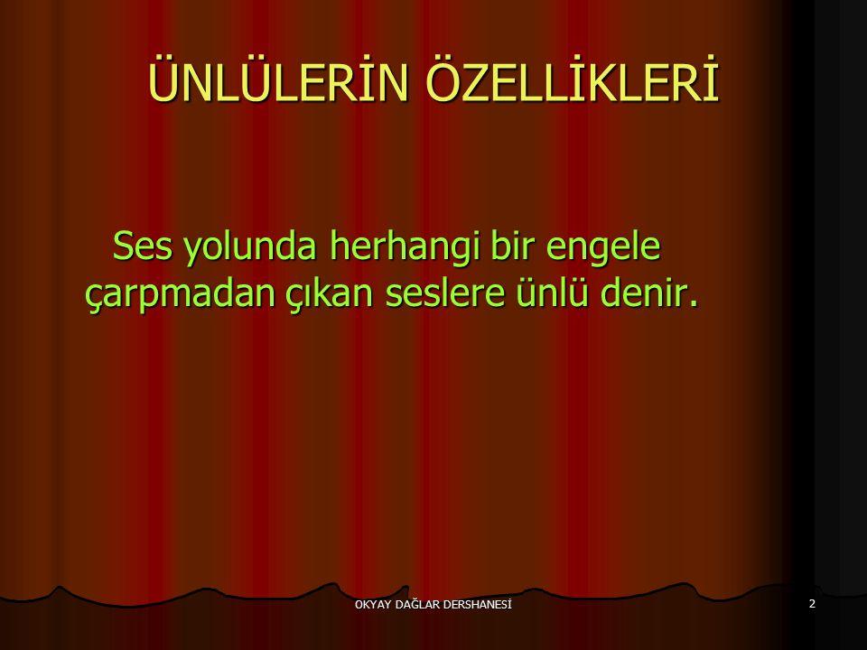 OKYAY DAĞLAR DERSHANESİ 33 ☻ UYARI .İstisnalar dışında Türkçe sözcükler ünlü uyumlarına uyarlar.