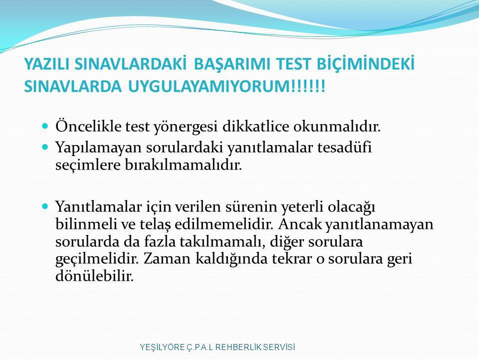 YAZILI SINAVLARDAKİ BAŞARIMI TEST BİÇİMİNDEKİ SINAVLARDA UYGULAYAMIYORUM!!!!!.