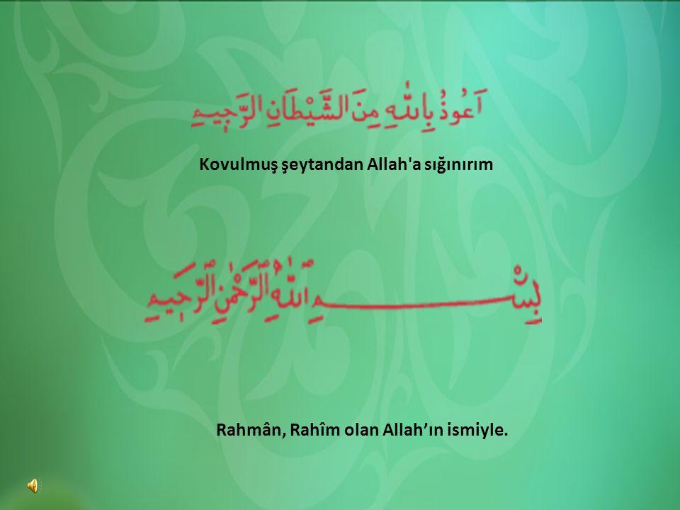 Rahmân, Rahîm olan Allah'ın ismiyle. Kovulmuş şeytandan Allah'a sığınırım