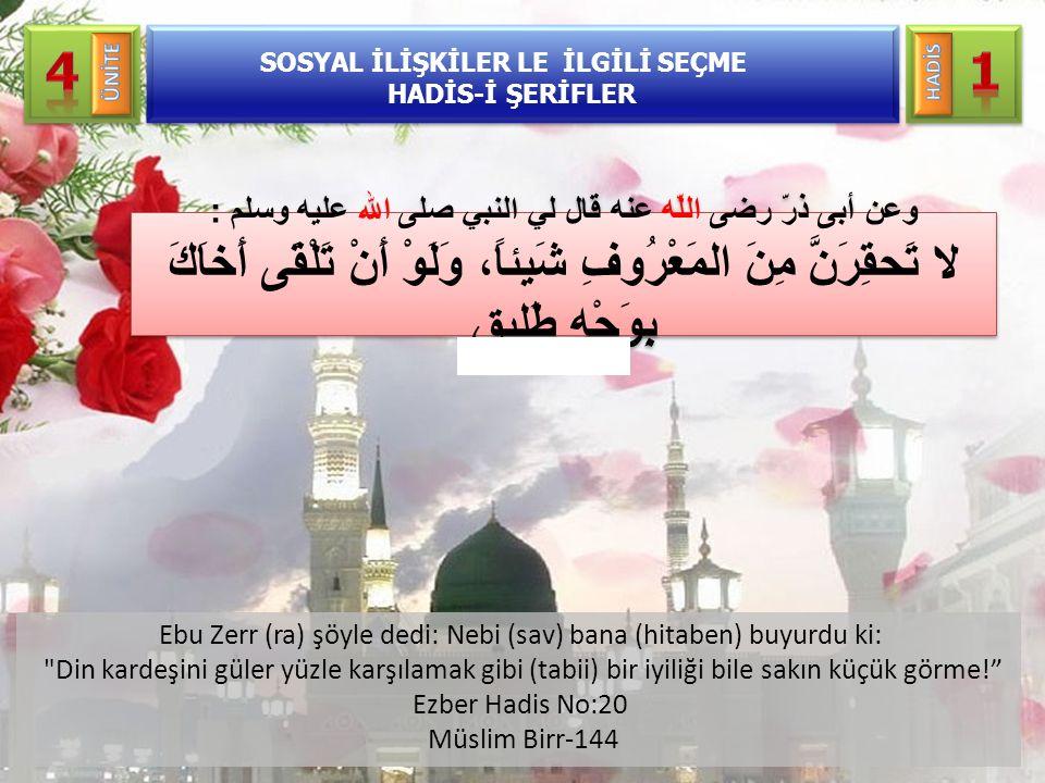 Ebu Zerr (ra) şöyle dedi: Nebi (sav) bana (hitaben) buyurdu ki: