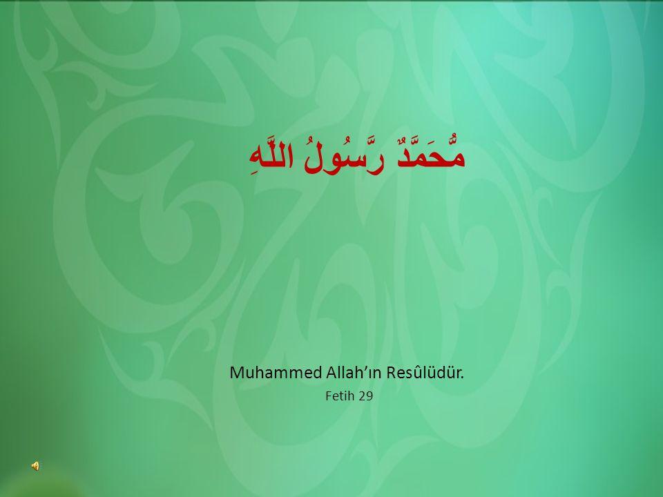 مُّحَمَّدٌ رَّسُولُ اللَّهِ Muhammed Allah'ın Resûlüdür. Fetih 29