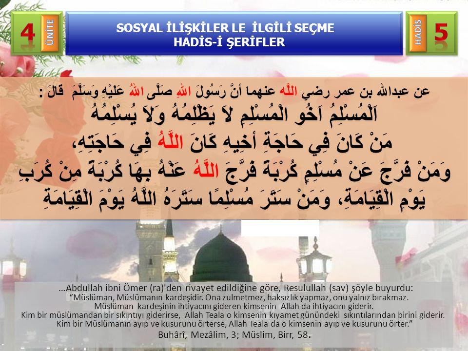 """…Abdullah ibni Ömer (ra)'den rivayet edildiğine göre, Resulullah (sav) şöyle buyurdu: """"Müslüman, Müslümanın kardeşidir. Ona zulmetmez, haksızlık yapma"""