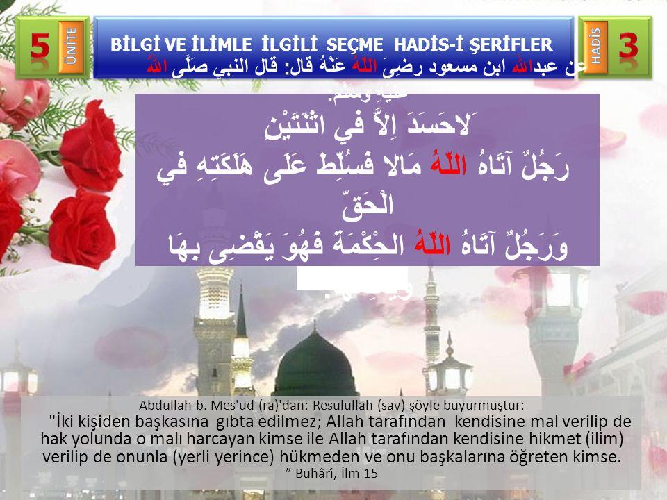 Abdullah b. Mes'ud (ra)'dan: Resulullah (sav) şöyle buyurmuştur: