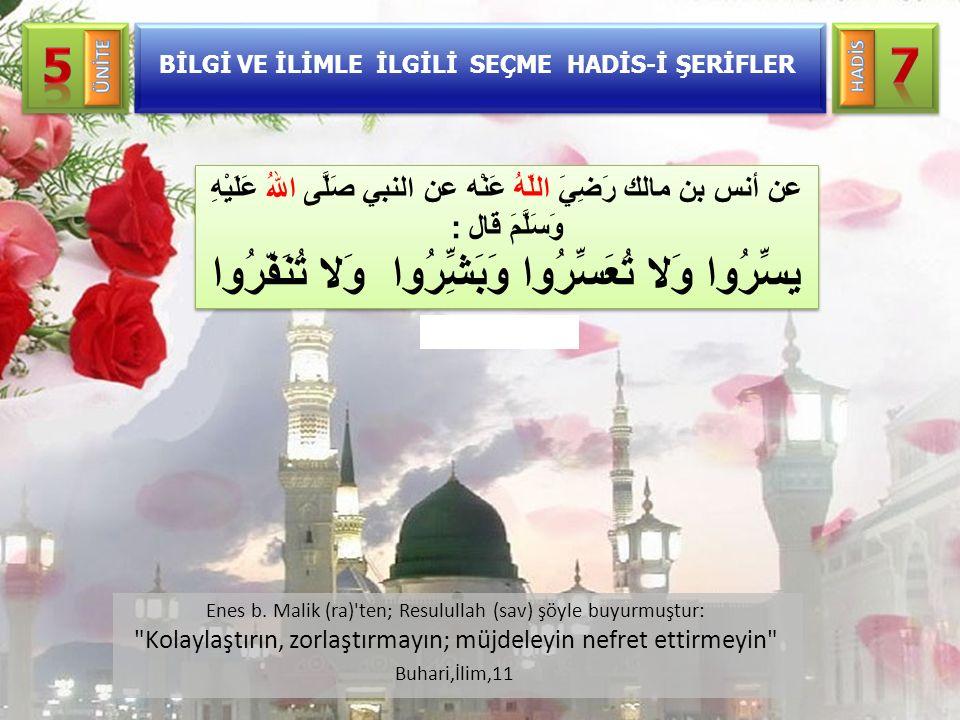 Enes b. Malik (ra)'ten; Resulullah (sav) şöyle buyurmuştur: