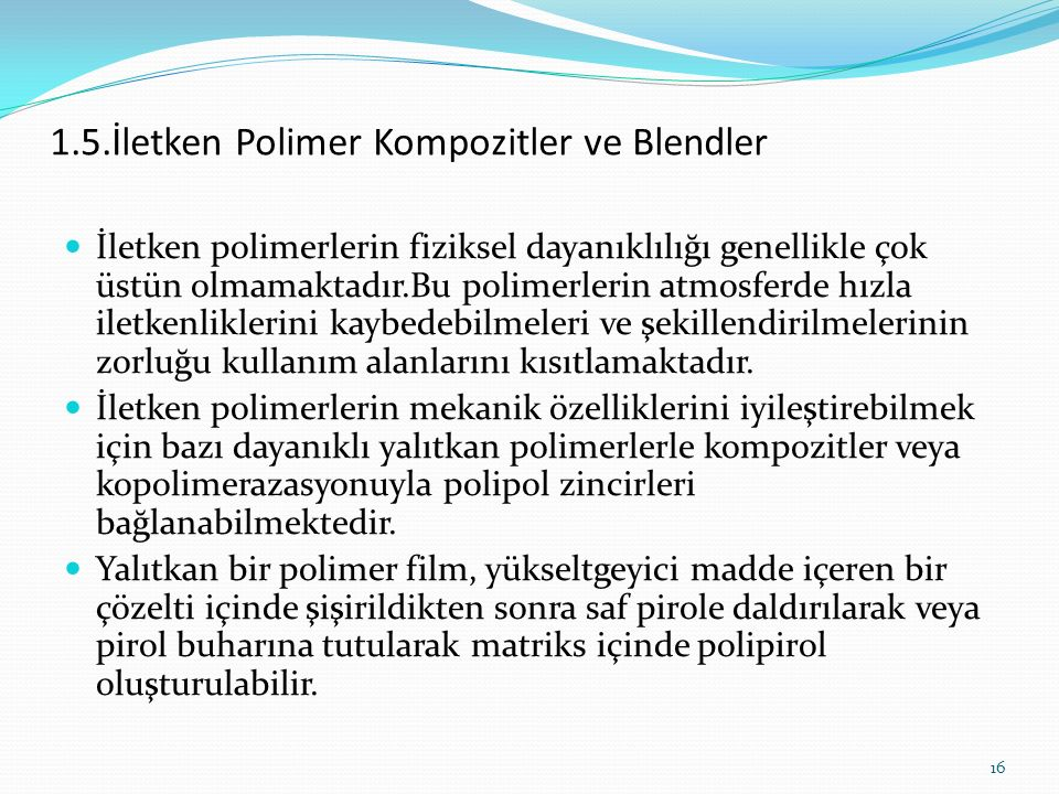 1.5.İletken Polimer Kompozitler ve Blendler İletken polimerlerin fiziksel dayanıklılığı genellikle çok üstün olmamaktadır.Bu polimerlerin atmosferde h