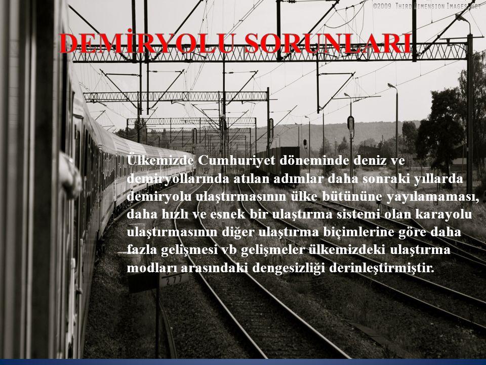 Ülkemizde Cumhuriyet döneminde deniz ve demiryollarında atılan adımlar daha sonraki yıllarda demiryolu ulaştırmasının ülke bütününe yayılamaması, daha