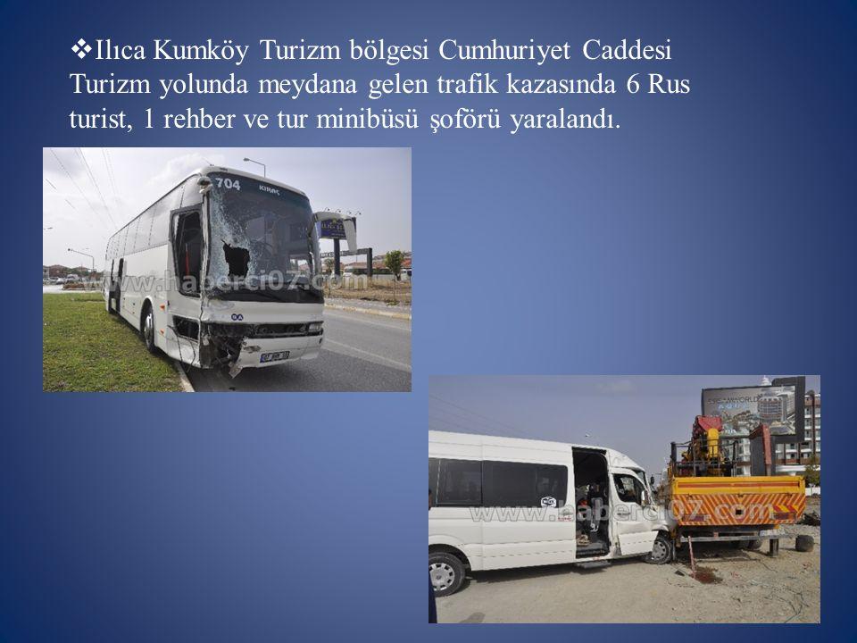  Ilıca Kumköy Turizm bölgesi Cumhuriyet Caddesi Turizm yolunda meydana gelen trafik kazasında 6 Rus turist, 1 rehber ve tur minibüsü şoförü yaralandı