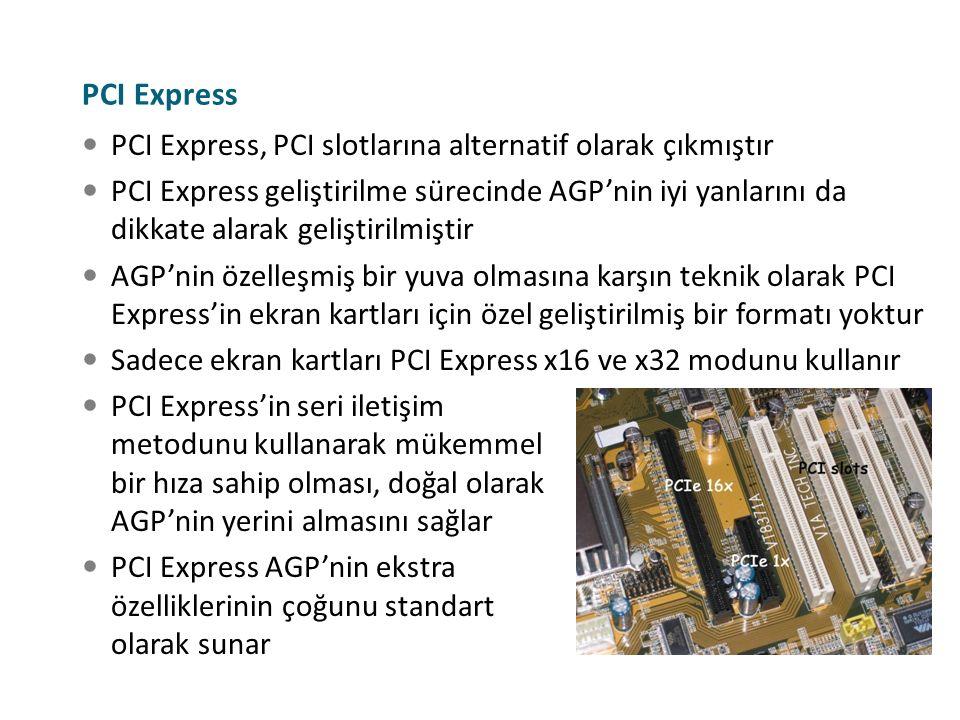PCI Express PCI Express, PCI slotlarına alternatif olarak çıkmıştır PCI Express geliştirilme sürecinde AGP'nin iyi yanlarını da dikkate alarak gelişti