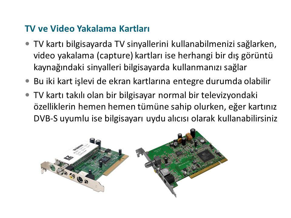 TV ve Video Yakalama Kartları TV kartı bilgisayarda TV sinyallerini kullanabilmenizi sağlarken, video yakalama (capture) kartları ise herhangi bir dış