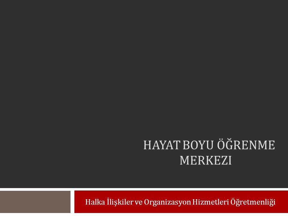 HAYAT BOYU ÖĞRENME MERKEZI Halka İlişkiler ve Organizasyon Hizmetleri Öğretmenliği