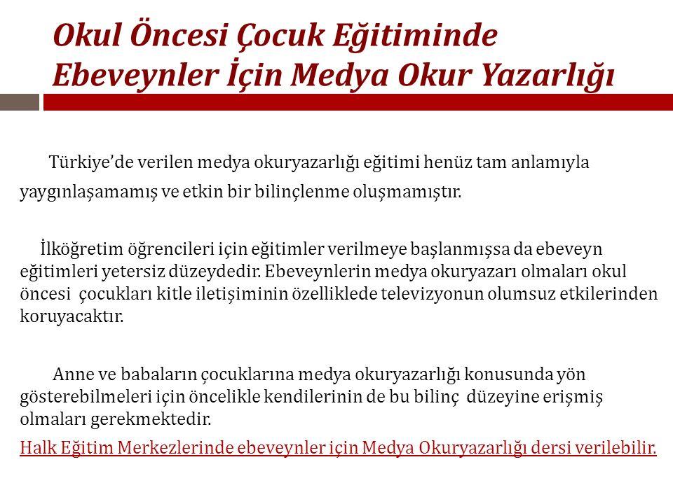 Okul Öncesi Çocuk Eğitiminde Ebeveynler İçin Medya Okur Yazarlığı Türkiye'de verilen medya okuryazarlığı eğitimi henüz tam anlamıyla yaygınlaşamamış v