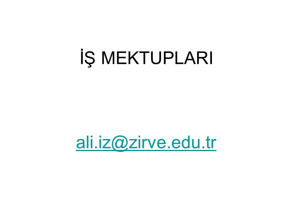 İŞ MEKTUPLARI ali.iz@zirve.edu.tr ali.iz@zirve.edu.tr