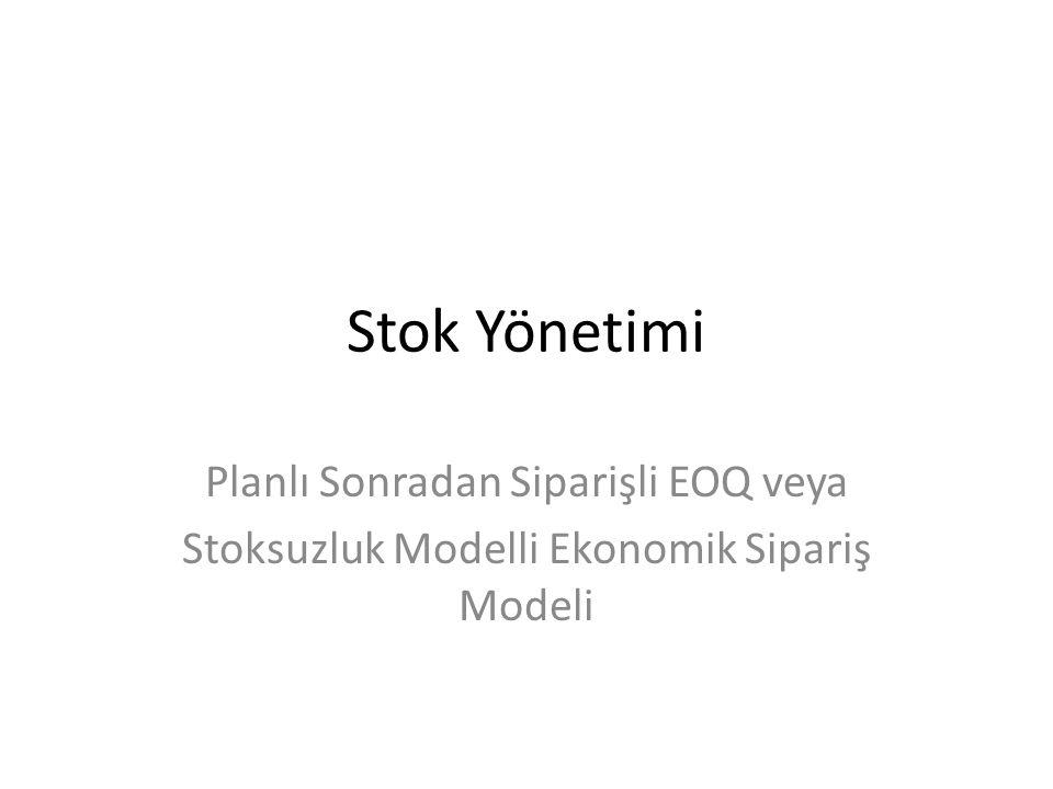 Stok Yönetimi Planlı Sonradan Siparişli EOQ veya Stoksuzluk Modelli Ekonomik Sipariş Modeli