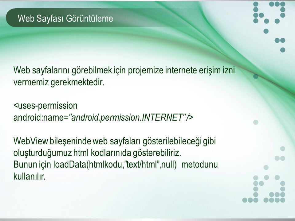 Web Sayfası Görüntüleme Web sayfalarını görebilmek için projemize internete erişim izni vermemiz gerekmektedir.