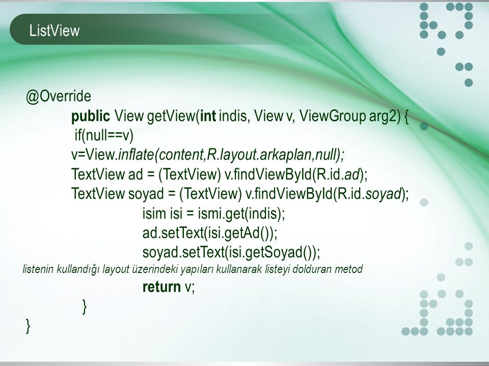 ListView @Override public View getView( int indis, View v, ViewGroup arg2) { if(null==v) v=View.