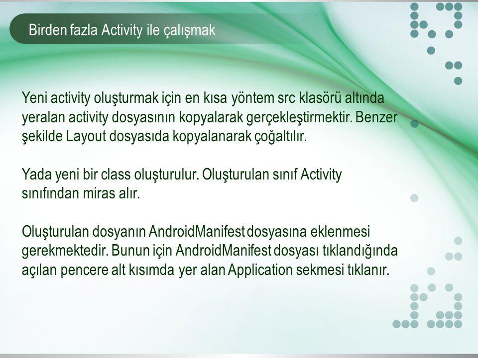 Birden fazla Activity ile çalışmak Yeni activity oluşturmak için en kısa yöntem src klasörü altında yeralan activity dosyasının kopyalarak gerçekleştirmektir.