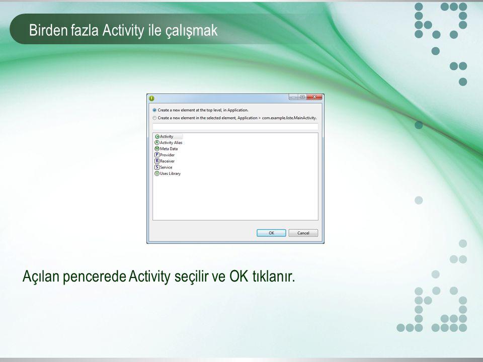 Birden fazla Activity ile çalışmak Açılan pencerede Activity seçilir ve OK tıklanır.
