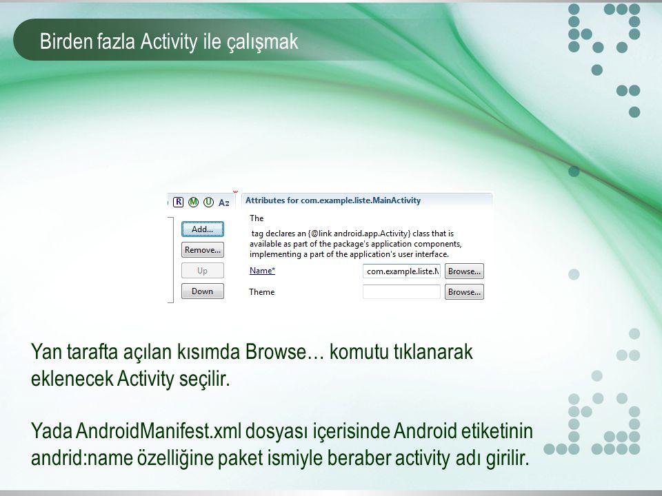 Birden fazla Activity ile çalışmak Yan tarafta açılan kısımda Browse… komutu tıklanarak eklenecek Activity seçilir.