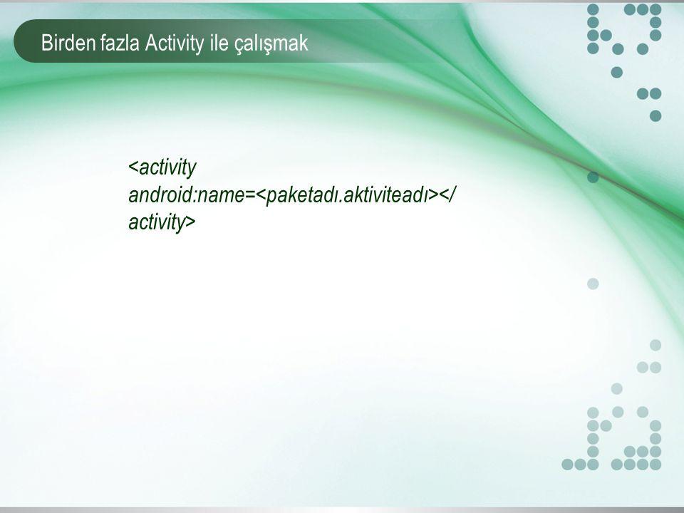 Birden fazla Activity ile çalışmak