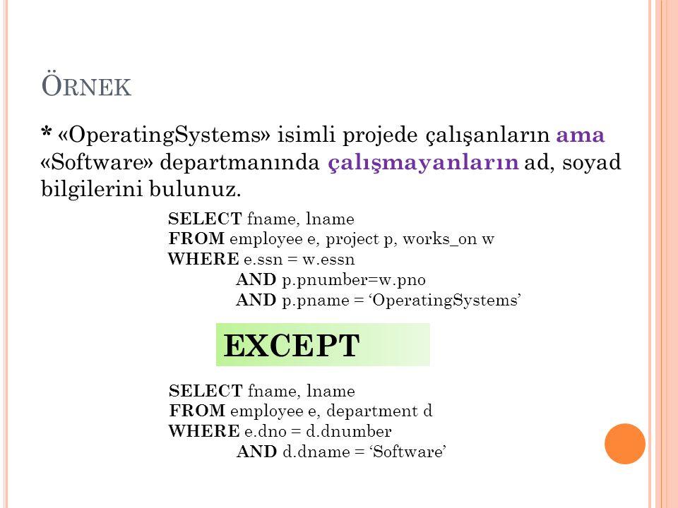 Ö RNEK * «OperatingSystems» isimli projede çalışanların ama «Software» departmanında çalışmayanların ad, soyad bilgilerini bulunuz.