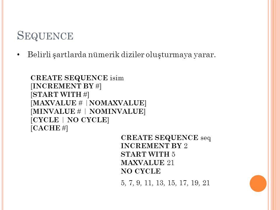 S EQUENCE Belirli şartlarda nümerik diziler oluşturmaya yarar.