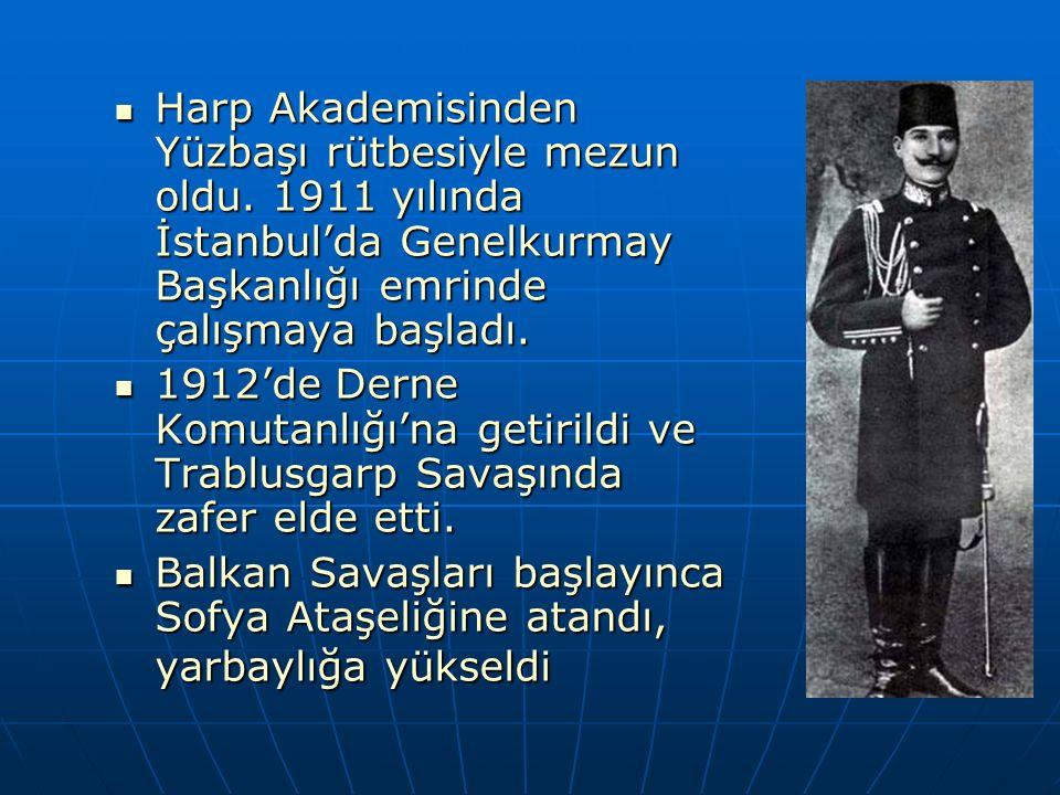 Harp Akademisinden Yüzbaşı rütbesiyle mezun oldu. 1911 yılında İstanbul'da Genelkurmay Başkanlığı emrinde çalışmaya başladı. Harp Akademisinden Yüzbaş