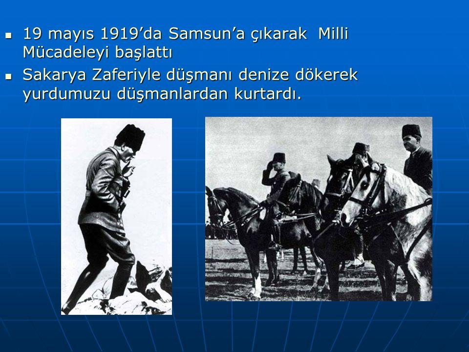 19 mayıs 1919'da Samsun'a çıkarak Milli Mücadeleyi başlattı 19 mayıs 1919'da Samsun'a çıkarak Milli Mücadeleyi başlattı Sakarya Zaferiyle düşmanı deni