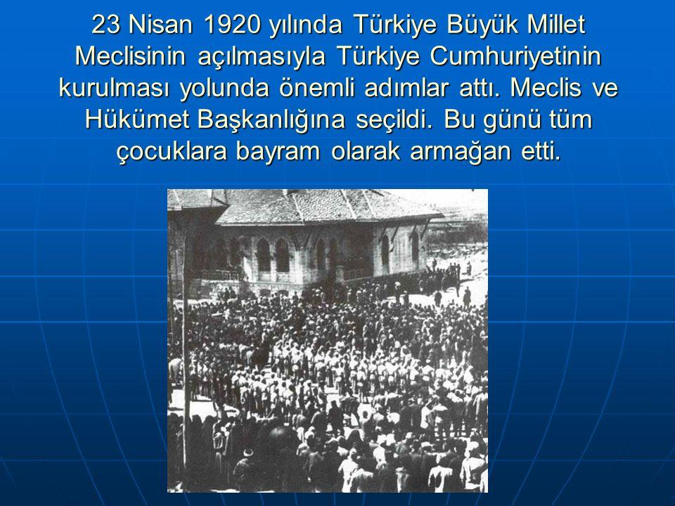 23 Nisan 1920 yılında Türkiye Büyük Millet Meclisinin açılmasıyla Türkiye Cumhuriyetinin kurulması yolunda önemli adımlar attı. Meclis ve Hükümet Başk