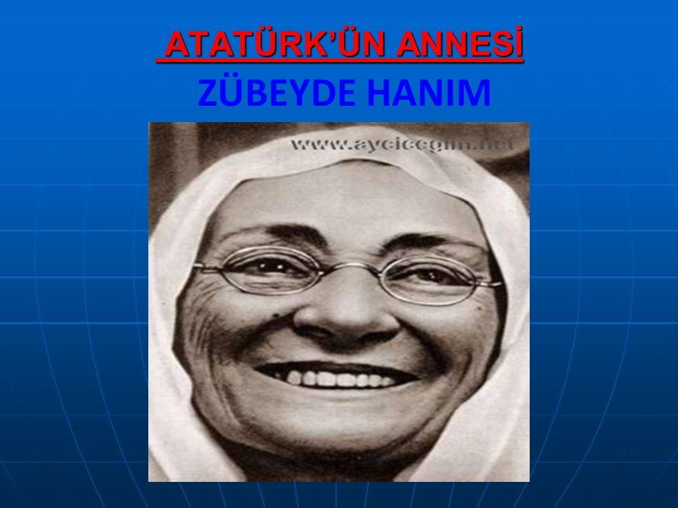 ATATÜRK'ÜN ANNESİ ATATÜRK'ÜN ANNESİ ZÜBEYDE HANIM