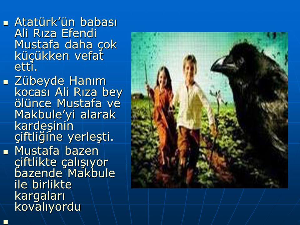 Atatürk'ün babası Ali Rıza Efendi Mustafa daha çok küçükken vefat etti. Atatürk'ün babası Ali Rıza Efendi Mustafa daha çok küçükken vefat etti. Zübeyd