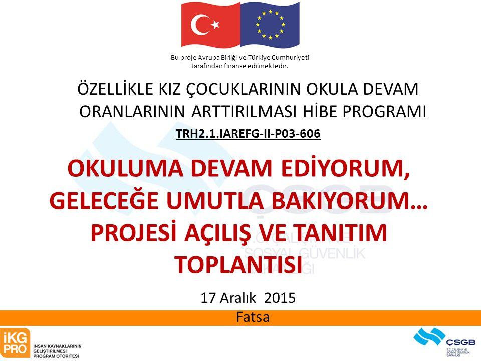 Bu proje Avrupa Birliği ve Türkiye Cumhuriyeti tarafından finanse edilmektedir. ÖZELLİKLE KIZ ÇOCUKLARININ OKULA DEVAM ORANLARININ ARTTIRILMASI HİBE P