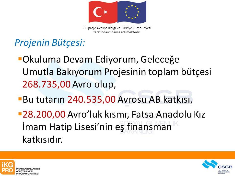 Bu proje Avrupa Birliği ve Türkiye Cumhuriyeti tarafından finanse edilmektedir. Projenin Bütçesi:  Okuluma Devam Ediyorum, Geleceğe Umutla Bakıyorum