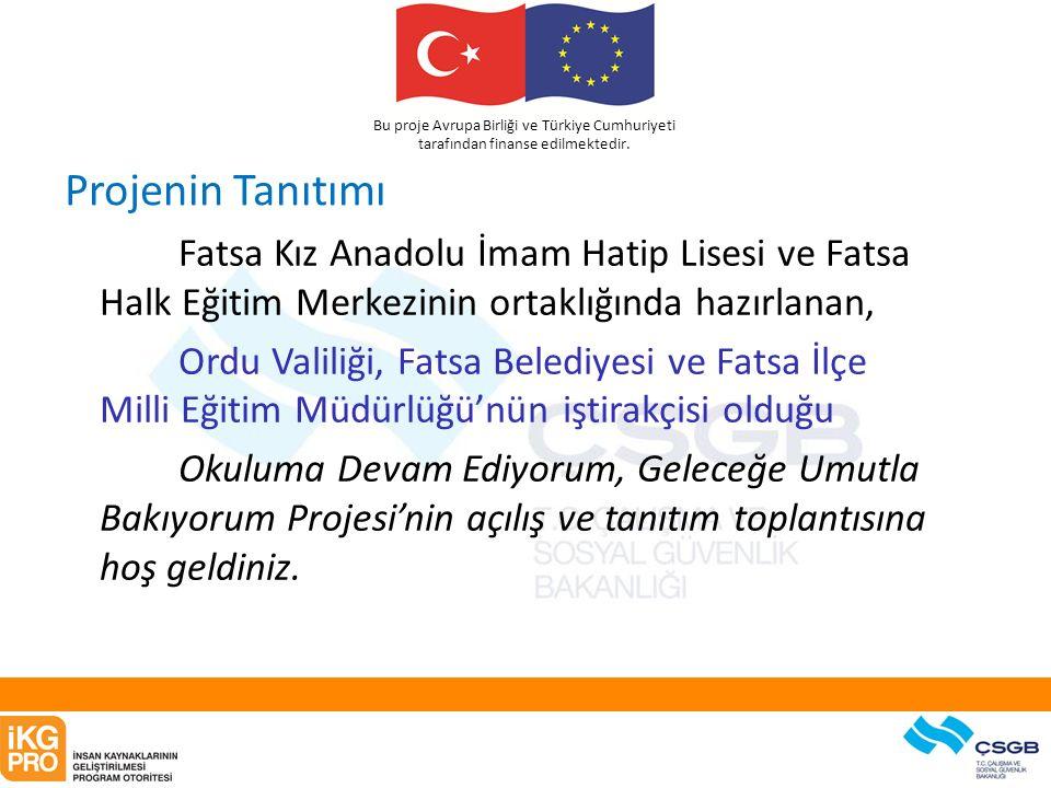 Bu proje Avrupa Birliği ve Türkiye Cumhuriyeti tarafından finanse edilmektedir. Projenin Tanıtımı Fatsa Kız Anadolu İmam Hatip Lisesi ve Fatsa Halk Eğ