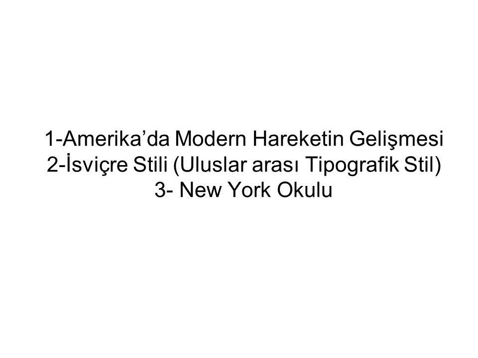 1-Amerika'da Modern Hareketin Gelişmesi 2-İsviçre Stili (Uluslar arası Tipografik Stil) 3- New York Okulu