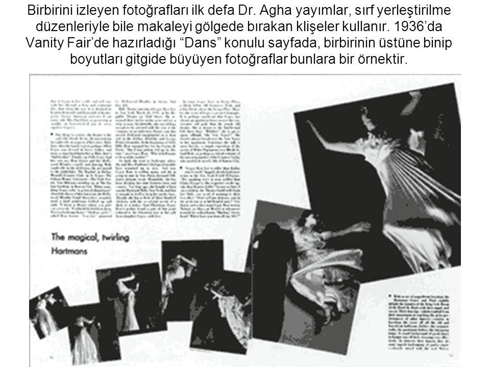 Birbirini izleyen fotoğrafları ilk defa Dr. Agha yayımlar, sırf yerleştirilme düzenleriyle bile makaleyi gölgede bırakan klişeler kullanır. 1936'da Va
