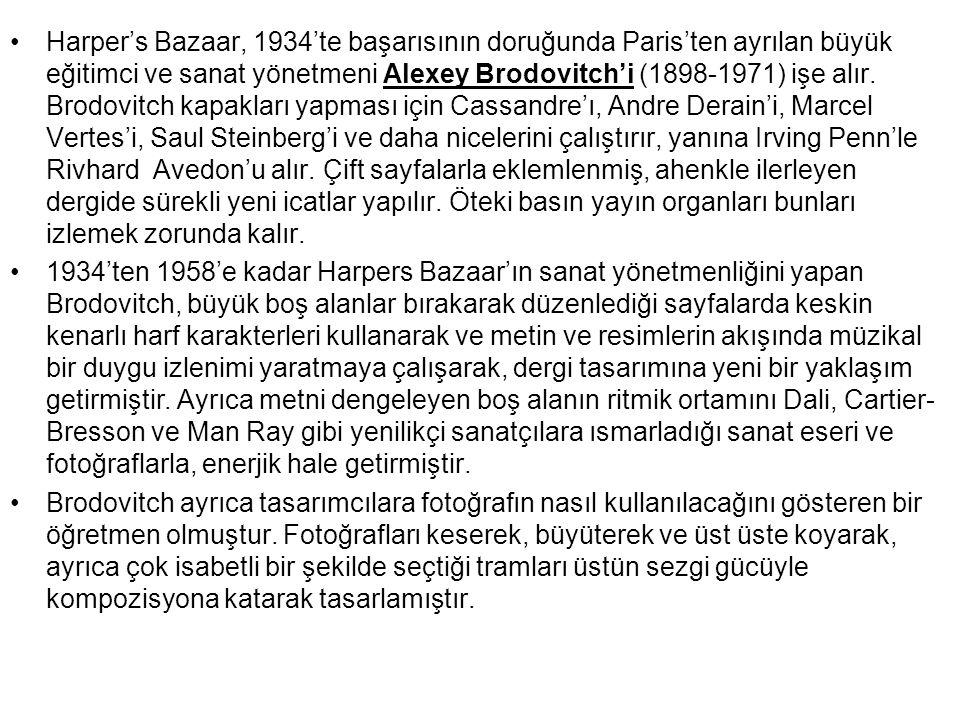 Harper's Bazaar, 1934'te başarısının doruğunda Paris'ten ayrılan büyük eğitimci ve sanat yönetmeni Alexey Brodovitch'i (1898-1971) işe alır. Brodovitc