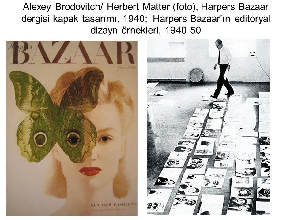 Alexey Brodovitch/ Herbert Matter (foto), Harpers Bazaar dergisi kapak tasarımı, 1940; Harpers Bazaar'ın editoryal dizayn örnekleri, 1940-50