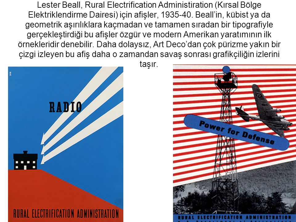Lester Beall, Rural Electrification Administiration (Kırsal Bölge Elektriklendirme Dairesi) için afişler, 1935-40. Beall'in, kübist ya da geometrik aş