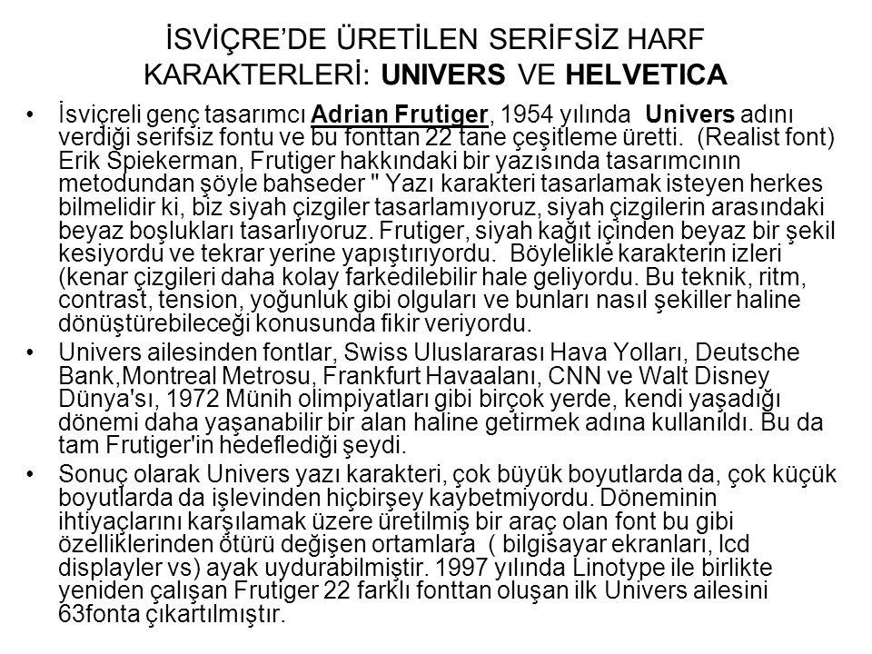İSVİÇRE'DE ÜRETİLEN SERİFSİZ HARF KARAKTERLERİ: UNIVERS VE HELVETICA İsviçreli genç tasarımcı Adrian Frutiger, 1954 yılında Univers adını verdiği seri