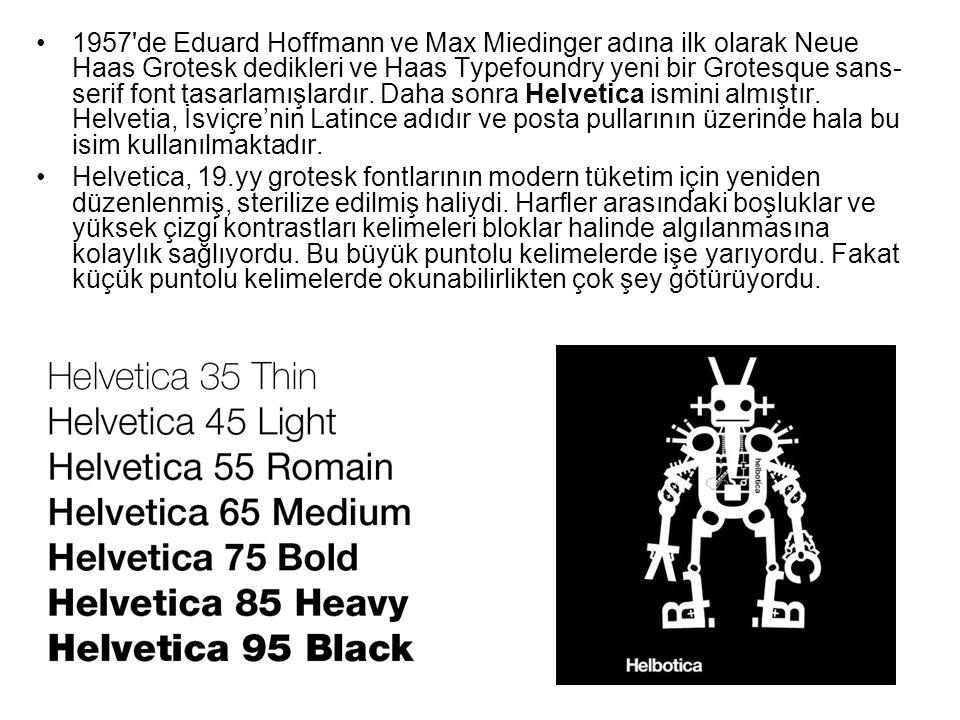 1957'de Eduard Hoffmann ve Max Miedinger adına ilk olarak Neue Haas Grotesk dedikleri ve Haas Typefoundry yeni bir Grotesque sans- serif font tasarlam