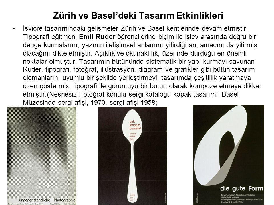 Zürih ve Basel'deki Tasarım Etkinlikleri İsviçre tasarımındaki gelişmeler Zürih ve Basel kentlerinde devam etmiştir. Tipografi eğitmeni Emil Ruder öğr