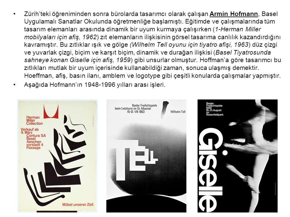 Zürih'teki öğreniminden sonra bürolarda tasarımcı olarak çalışan Armin Hofmann, Basel Uygulamalı Sanatlar Okulunda öğretmenliğe başlamıştı. Eğitimde v